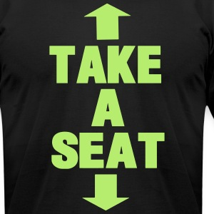 TAKE A SEAT T-Shirts - Men's T-Shirt by American Apparel