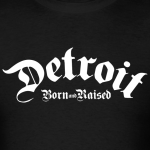 Detroit Born & Raised T-Shirts - Men's T-Shirt