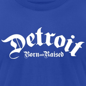 Detroit Born & Raised T-Shirts - Men's T-Shirt by American Apparel