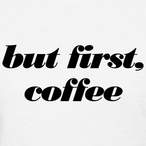 but first, coffee Women's T-Shirts - Women's T-Shirt