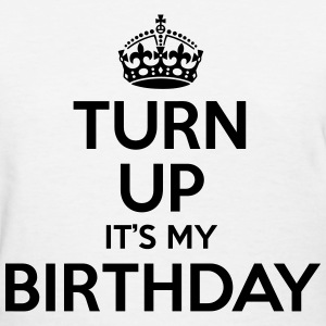 Turn up it's my birthday Women's T-Shirts - Women's T-Shirt