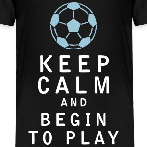 Keep Calm and Begin to Play - Toddler Premium T-Shirt
