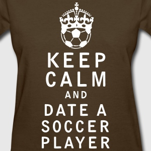 Keep Calm and Date a Soccer Player - Women's T-Shirt