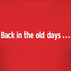 Back in the old days ... T-Shirts - Men's T-Shirt