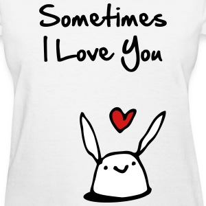 Sometimes I Love You - Women's T-Shirt
