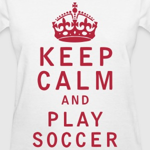 Keep Calm and Play Soccer - Women's T-Shirt