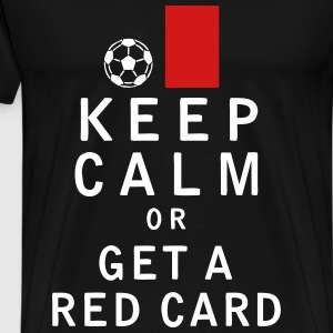 Keep Calm or Get a Red Card - Men's Premium T-Shirt