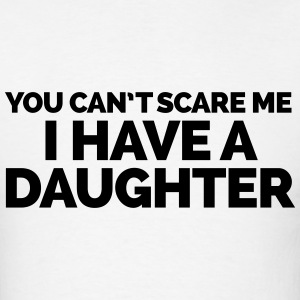 I Have A Daughter  T-Shirts - Men's T-Shirt