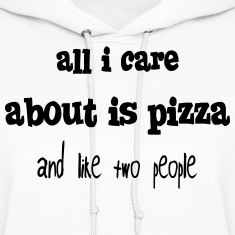 all i care about is pizza and like two people Hoodies