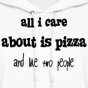 all i care about is pizza and like two people Hoodies - Women's Hoodie