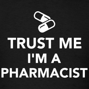 Trust me I'm a Pharmacist T-Shirts - Men's T-Shirt