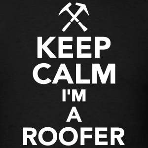 Keep calm I'm a Roofer T-Shirts - Men's T-Shirt