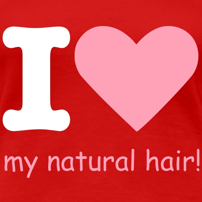 I love my natural hair - pink and white lettering - premium tee