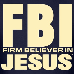 FBI: FIRM BELIEVER IN JESUS - Men's T-Shirt