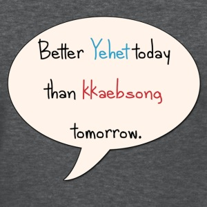 Better Yehet today - Women's T-Shirt