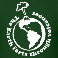 Design ~ The Earth Farts Through Volcanoes Geology Shirt