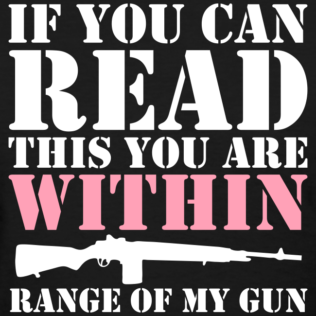 If you can read this you are WITHIN range of my GUN Shirt