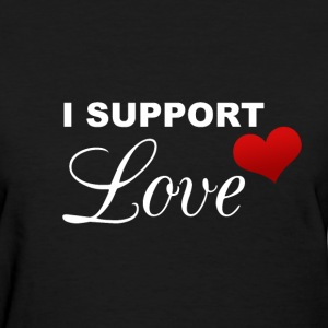 I Support Love - Women's T-Shirt
