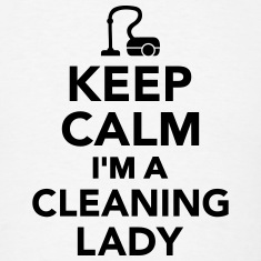 Keep calm I'm Cleaning lady T-Shirts