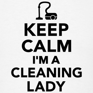 Keep calm I'm Cleaning lady T-Shirts - Men's T-Shirt