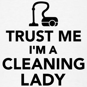 Trust me I'm Cleaning lady T-Shirts - Men's T-Shirt