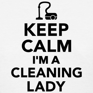 Keep calm I'm Cleaning lady Women's T-Shirts - Women's T-Shirt