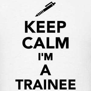 Keep calm I'm a Trainee T-Shirts - Men's T-Shirt