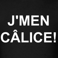 Design ~ J'MEN CÂLICE! T-shirt