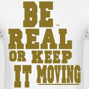 BE REAL OR KEEP IT MOVING - Men's T-Shirt