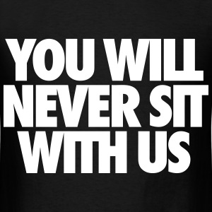 You Will Never Sit With Us T-Shirts - Men's T-Shirt