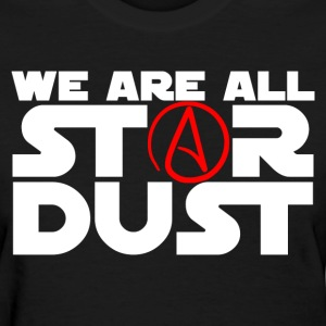 We Are All Star Dust - Ladies - Women's T-Shirt