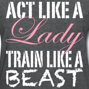 Act Like a Lady Train Like a Beast - Women's T-Shirt