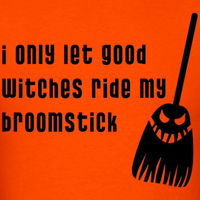 I only Let Good Witches Ride my Broomstick Halloween Shirt