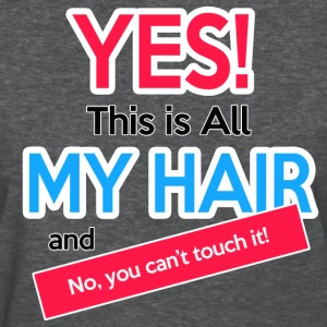 Yes This is All My Hair - Women's T-Shirt