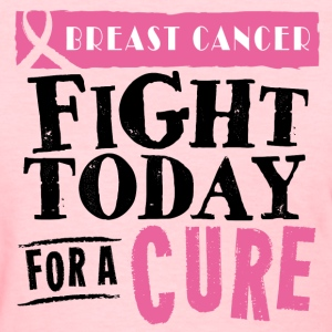 Breast Cancer Fight Today Women's T-Shirts - Women's T-Shirt