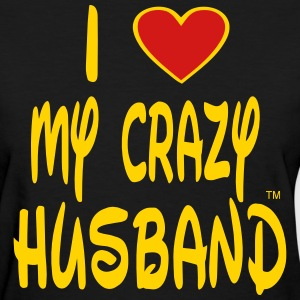 I LOVE MY CRAZY HUSBAND - Women's T-Shirt