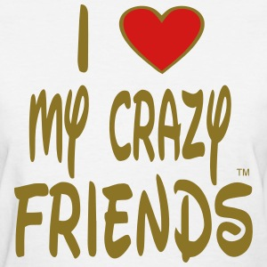 I LOVE MY CRAZY FRIENDS - Women's T-Shirt