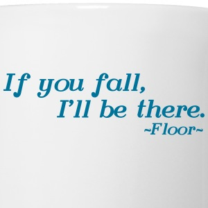 If you fall, I'll be there -floor- Bottles & Mugs - Coffee/Tea Mug