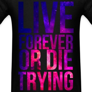 Live Forever Galaxy T-Shirts - Men's T-Shirt
