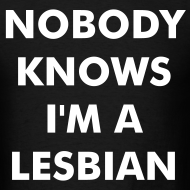 Design ~ NOBODY KNOWS I'M A LESBIAN t-shirt