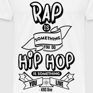 Hip Hop Is Something You Live T-Shirts - Men's Premium T-Shirt