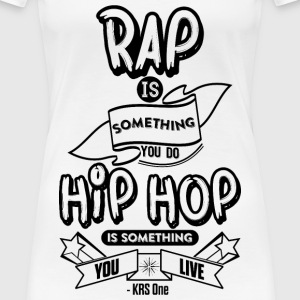 Hip Hop Is Something You Live Women's T-Shirts - Women's Premium T-Shirt