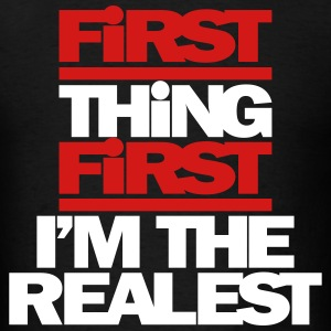 FIRST THING. FIRST I'M THE REALEST - Men's T-Shirt