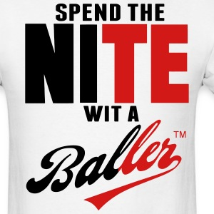 SPEND THE NITE WIT A BALLER T-Shirts - Men's T-Shirt
