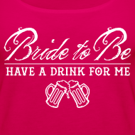 Design ~ Bride To Be, Drink for Me Bachelorette Party Shirt