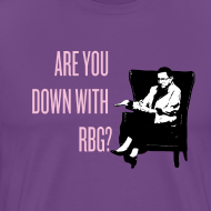 Design ~ Are You Down With RBG? (Men's T)