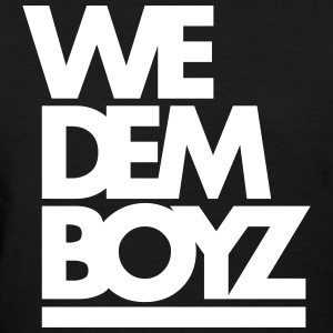 WE DEM BOYZ - Women's T-Shirt