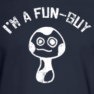 Design ~ I'm a Fun Guy - Fungi - Mushroom Shirt