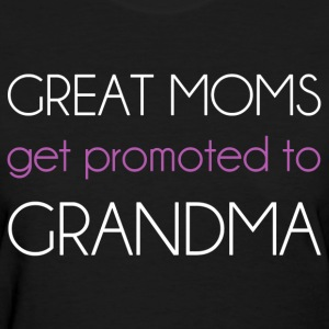 Great Moms Get Promoted Women's T-Shirts - Women's T-Shirt