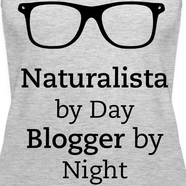 Naturalista by Day Blogger by Night